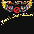 ATHEISM - Don't Start Believin'! by JadBean