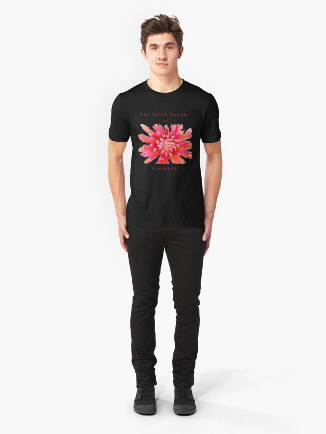 Alternate view of EARTH LAUGHS IN FLOWERS INSPIRATIONAL LOVE QUOTE Slim Fit T-Shirt