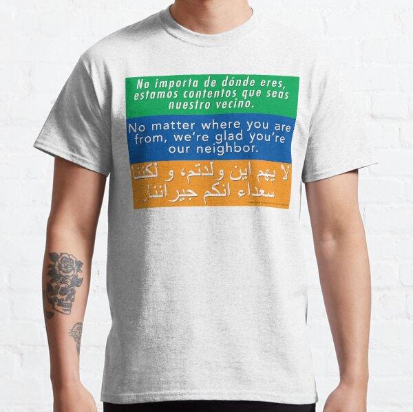 Wir freuen uns, dass Sie unser Nachbar sind - Toleranz und willkommen Classic T-Shirt