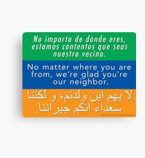 We're glad you're our neighbor--tolerance and welcome Canvas Print