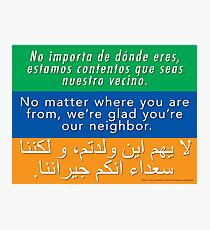 We're glad you're our neighbor--tolerance and welcome Photographic Print