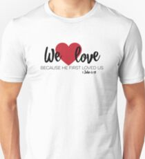1 John 4:19 – We love because he first loved us T-Shirt [w/reference] T-Shirt
