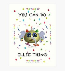 You can do Ellie-Thing Art Print