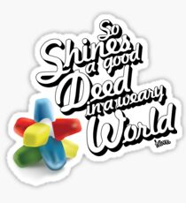 So Shines a Good Deed in a Weary World Sticker