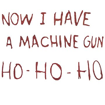 now i have a machine gun ho-ho-ho... by Numnizzle