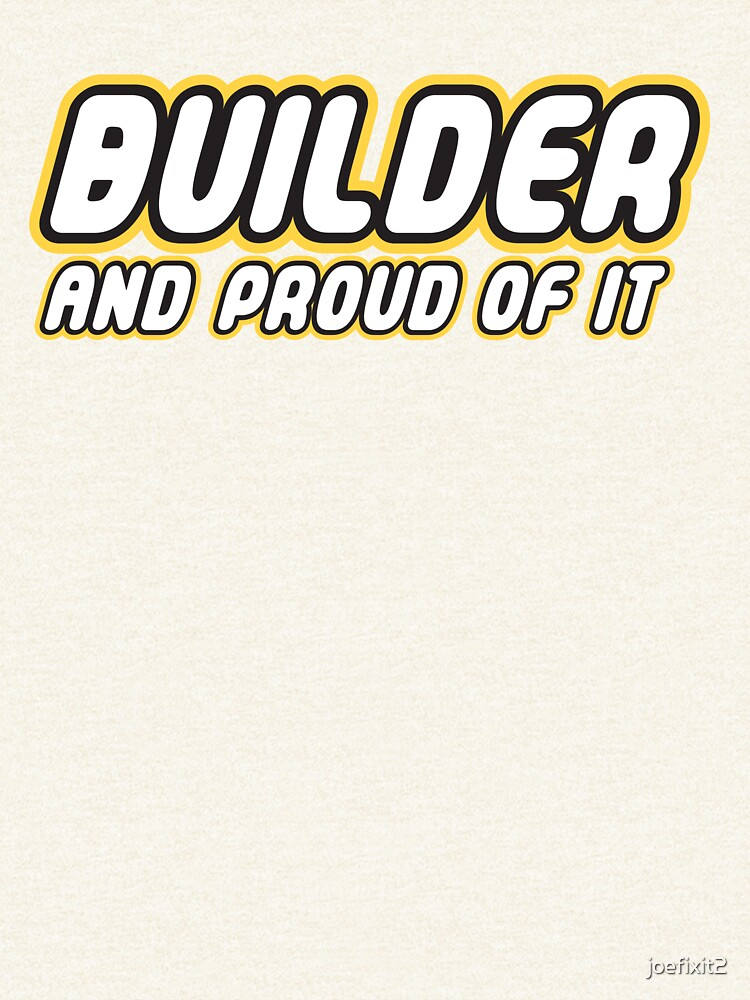 Brick Builder and Proud of It by joefixit2