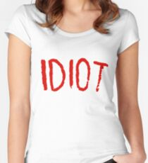 IDIOT Women's Fitted Scoop T-Shirt