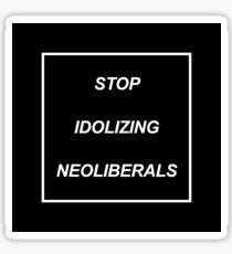 Stop Idolizing Neoliberals Sticker