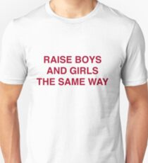 Raise Boy And Girls The Same Way Unisex T-Shirt