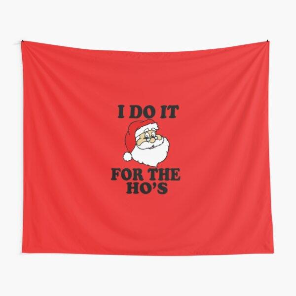 Santa Christmas Apparell | I DO IT FOR THE HO's Tapestry