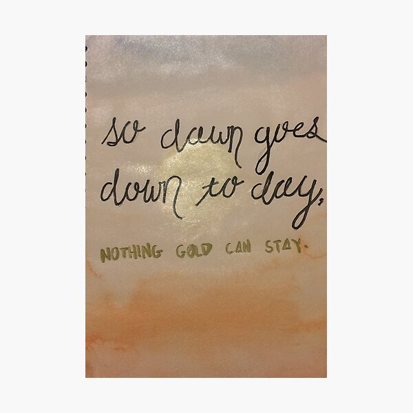 Nothing Gold Can Stay Sunrise Photographic Print