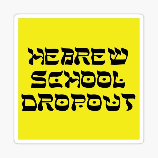 HEBREW SCHOOL DROPOUT  Sticker
