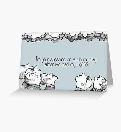 I'm your sunshine on a cloudy day mug Greeting Card