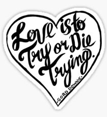 Love is to try or die trying Sticker