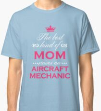 The Best Kind Of Mom Raises An Aircraft Mechanic Mother's Day Gift Loving T-Shirt Classic T-Shirt
