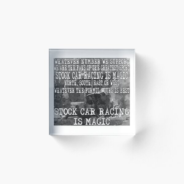 Stock Car Racing is Magic! Acrylic Block