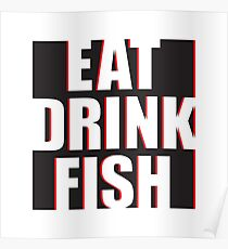 EAT, DRINK, FISH Poster