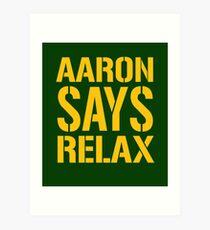 Aaron Says Relax - Green Bay Art Print