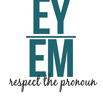 respect the pronoun - ey by queerandnerdy