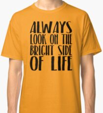 Always Look On The Bright Side Of Life Classic T-Shirt