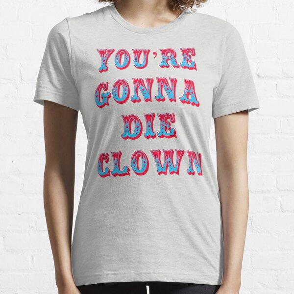You're Gonna Die Clown - Billy Madison Essential T-Shirt