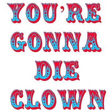 You're Gonna Die Clown - Billy Madison by movie-shirts