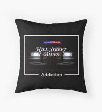 Hill Street Blues Addiction Throw Pillow
