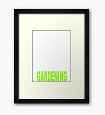I don't need therapy all I need is to go gardening Framed Print