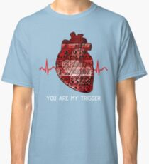 You Are My Trigger (White) Classic T-Shirt