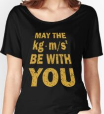 May The Force Be With You Funny Shirt for Engineers Women's Relaxed Fit T-Shirt