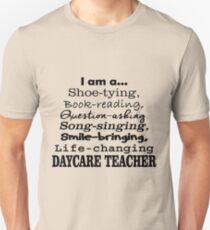 I Am A Shoe Tying Book Reading Question Asking Song Singing Smile Bringing Life Changing Daycare Teacher Unisex T-Shirt