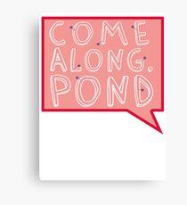 Come along, Pond! Canvas Print
