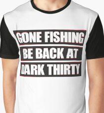 Gone Fishing, Be Back at Dark Thirty Graphic T-Shirt