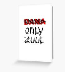 No Dana - ONLY ZUUL Greeting Card