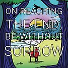 On Reaching the End, Be Without Sorrow by cockroachman