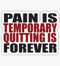 Pain is Temporary, Quitting is Forever Sticker