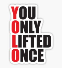 YOLO - You Only Lifted Once Sticker