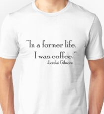 In a former life, I was coffee  Unisex T-Shirt