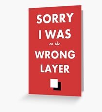 Sorry I Was on the Wrong Layer Greeting Card