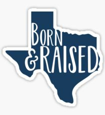 Born and Raised in Texas Sticker