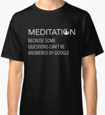 Meditation Is The Answer Classic T-Shirt