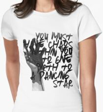 """You must have chaos within you to give birth to a dancing star."" ― Friedrich Nietzsche Women's Fitted T-Shirt"