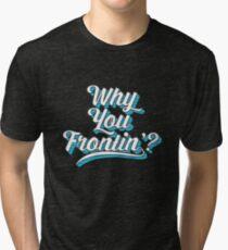 Frontin' Tri-blend T-Shirt