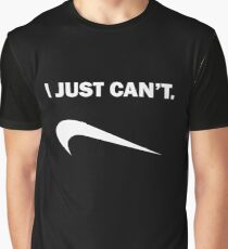 I Just Can't Graphic T-Shirt