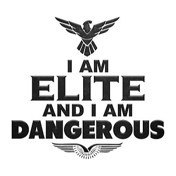 I am ELITE and I am DANGEROUS! by Mbublitz