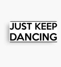 Just keep dancing Canvas Print