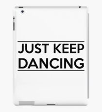 Just keep dancing iPad Case/Skin