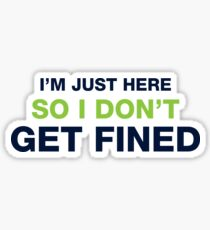 I'm Just Here So I Don't Get Fined Sticker