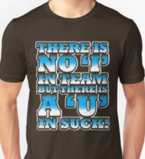 "There is no ""i"" in team, but there is a ""u"" in suck Unisex T-Shirt"