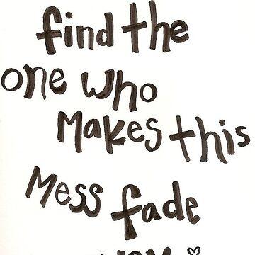 Make this mess fade away by Fl0werdauqhter